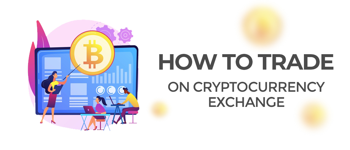 How To Trade On The Cryptocurrency Exchange