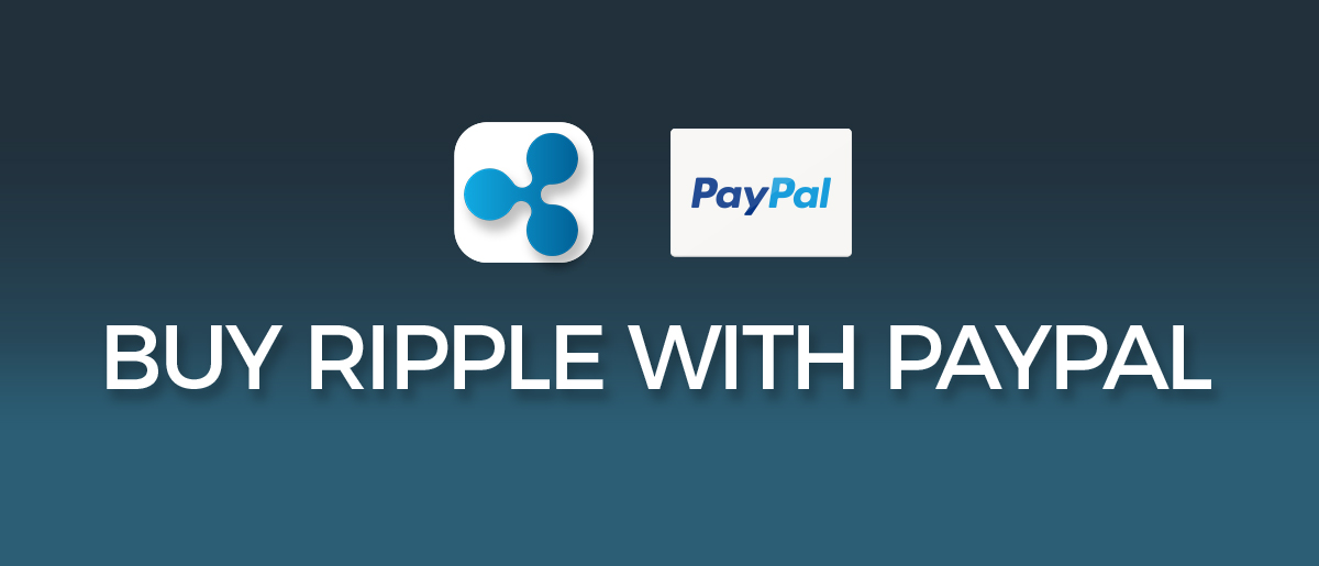 5 Ways To Buy Ripple XRP With PayPal (Instantly In 2021)